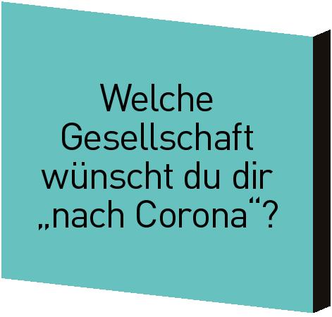 Welche Gesellschaft wünscht du dir nach Corona?